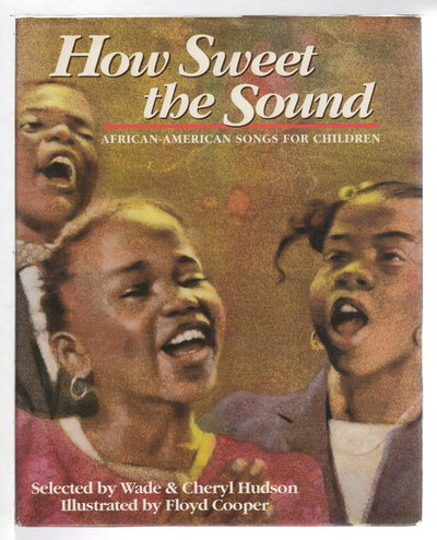 HOW SWEET THE SOUND: African-American Songs for Children. by Cooper, Floyd, illustrator. Wade and Cheryl Hudson.