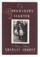 THE BOOKMAKER'S DAUGHTER: A Memory Unbound. by Abbott, Shirley.