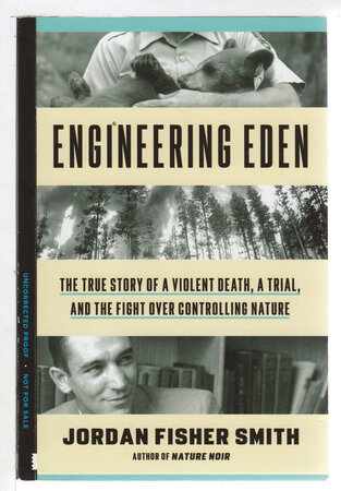 ENGINEERING EDEN: The True Story of a Violent Death, a Trial, and the Fight over Controlling Nature. by Smith, Jordan Fisher.