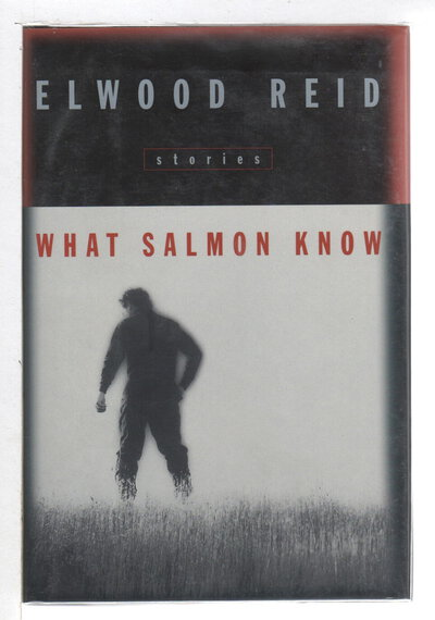 WHAT SALMON KNOW: Stories. by Reid, Elwood.