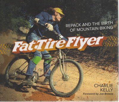 FAT TIRE FLYER: Repack and the Birth of Mountain Biking. by Kelly, Charlie.