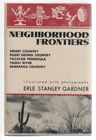 NEIGHBORHOOD FRONTIERS: Desert Country. Puget Sound Country, Yucatan Peninsula, Yaqui river, Barranca Country. by Gardner, Erle Stanley.