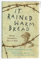 IT RAINED WARM BREAD: Moishe Moskowitz's Story of Hope. by Moskowitz-Sweet, Gloria and Hope Anita Smith.