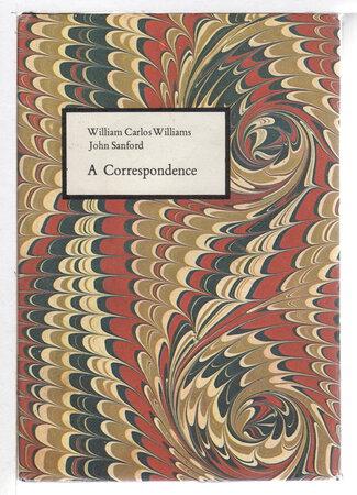 WILLIAM CARLOS WILLIAMS AND JOHN SANFORD: A CORRESPONDENCE. by Williams, William Carlos and John Sanford (Julian Lawrence Shapiro 1904 - 2003)