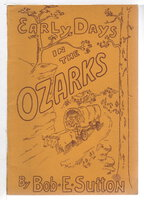 EARLY DAYS IN THE OZARKS: Book I of IV Books. by Sutton, Bob E.