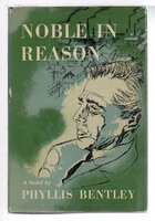 NOBLE IN REASON. by Bentley, Phyllis (1894-1977)