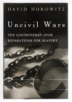 UNCIVIL WARS: The Controversy Over Reparations for Slavery. by Horowitz, David.