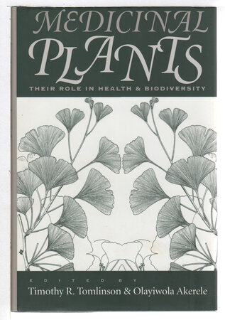 MEDICINAL PLANTS: Their Role in Health and Biodiversity. by Tomlinson, Timothy R. and Olayiwolda Akerele, editors.