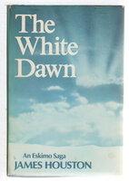 THE WHITE DAWN: An Eskimo Saga. by Houston, James.