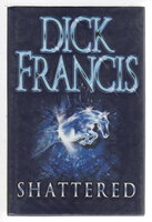 SHATTERED. by Francis, Dick. (1920-2010)