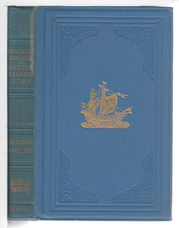 THE VOYAGE OF CAPTAIN DON FELIPE GONZALEZ in the Ship of the Line San Lorenzo, with the Frigate Santa Rosalia in company, to Easter Island in 1770-1: Preceded By an Extract from JACOB ROGGEVEEN'S OFFICIAL LOG OF HIS DISCOVERY OF EASTER ISLAND, 1722. by Gonzalez, don Felipe; transcribed, translated and edited by Bolton Glanvill Corney; Jacob Roggeveen.