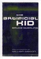 THE ARTIFICIAL KID. by Sterling, Bruce; foreword by William Gibson.