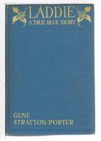 LADDIE: A True Blue Story. by Stratton-Porter, Gene (1863-1924)