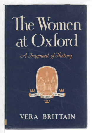 THE WOMEN AT OXFORD: A Fragment of History. by Brittain, Vera.