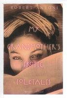 MY GRANDMOTHER'S EROTIC FOLKTALES. by Antoni, Robert.