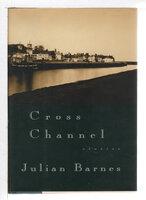 CROSS CHANNEL. by Barnes, Julian.