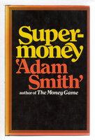 SUPERMONEY. by Smith, Adam (pseudonym of George J. W. 'Jerry' Goodman.)