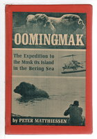 OOMINGMAK: The Expedition to the Musk Ox Island in the Bering Sea. by Matthiessen, Peter.