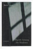 PILGRIM AMONG THE SHADOWS. by Pahor, Boris.