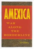 AMEXICA: War along the Borderline. by Vulliamy, Ed.