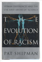 EVOLUTION OF RACISM: The Human Differences and the Use and Abuse of Science. by Shipman, Pat