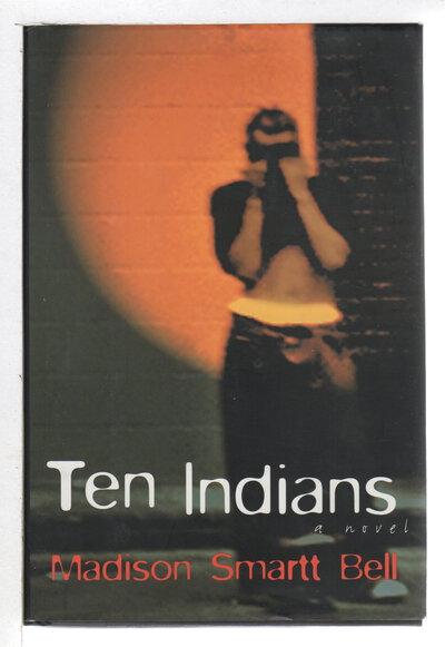 TEN INDIANS. by Bell, Madison Smartt.