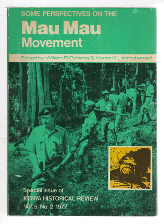 SOME PERSPECTIVES ON THE MAU MAU MOVEMENT: Kenya Historical Review, Vol. 5 No. 2, 1977 by Ochieng, William R. and Karim K Janmohamed, editors.