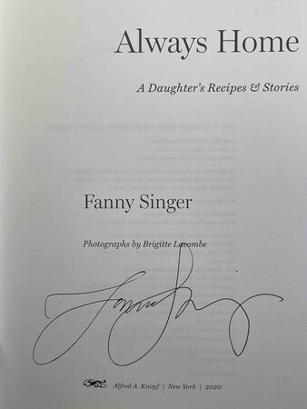 ALWAYS HOME: A Daughter's Recipes & Stories. by Singer, Fanny; Foreword by Alice Waters