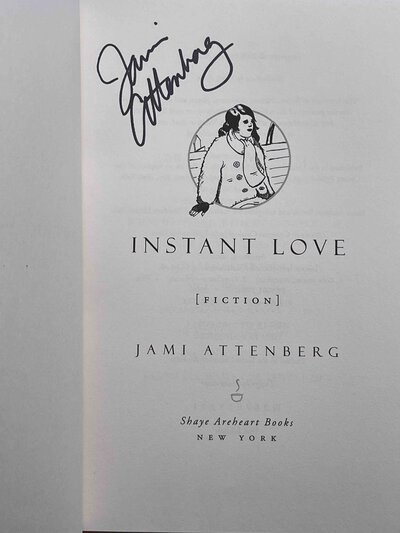 INSTANT LOVE: Fiction. by Attenberg, Jami.