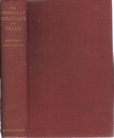 THE PRINCIPLE OF INDIVIDUALITY AND VALUE: The Gifford Lectures for 1911 Delivered in Edinburgh University. by Bosanquet, Bernard (1848-1923)