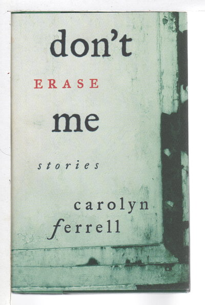 DON'T ERASE ME: Stories. by Ferrell, Carolyn.