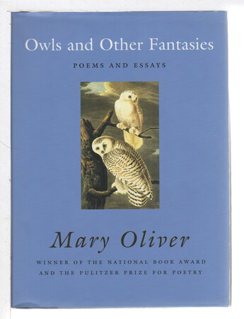 OWLS AND OTHER FANTASIES: Poems and Essays. by Oliver, Mary (1935-2019)
