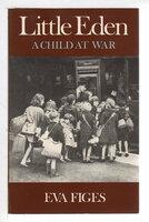 LITTLE EDEN: A Child at War. by Figes, Eva.