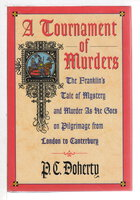 A TOURNAMENT OF MURDERS: The Franklin's Tale of Mystery and Murder as He Goes on Pilgrimage from London to Canterbury. by Doherty, P. C.