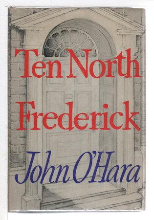 TEN NORTH FREDERICK. by O'Hara, John (1905-1970)