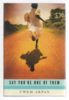 SAY YOU'RE ONE OF THEM. by Akpan, Uwem.
