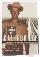 THE KING OF CALIFORNIA: J.G. Boswell and the Making of a Secret American Empire. by Arax , Mark and Rick Wartzman