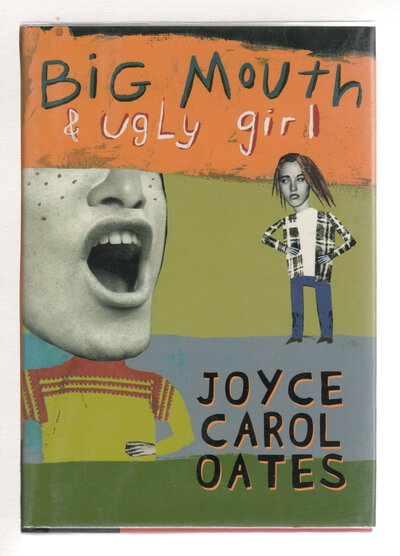 BIG MOUTH & UGLY GIRL. by Oates, Joyce Carol.