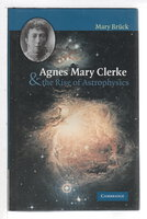 AGNES MARY CLERKE AND THE RISE OF ASTROPHYSICS. by Bruck, M. T.