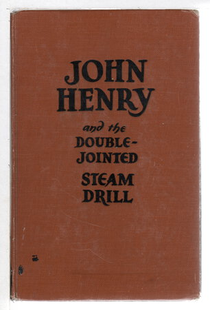 JOHN HENRY AND THE DOUBLE-JOINTED STEAM DRILL. by Shapiro, Irwin.