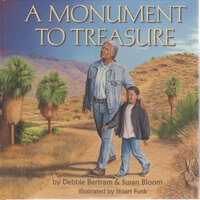A MONUMENT TO TREASURE: A Journey through the Santa Rosa and San Jacinto Mountains National Monument. by Bertram, Debbie and Susan Bloom.