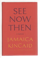 SEE NOW THEN. by Kincaid, Jamaica.