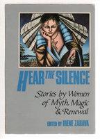 HEAR THE SILENCE: Stories by Women of Myth, Magic & Renewal. by Zahava, Irene, editor.