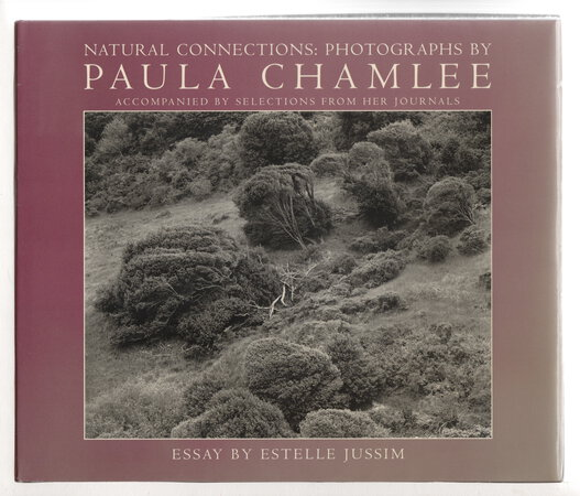 NATURAL CONNECTIONS: Photographs by Paula Chamlee Accompanied by Selections from her Journals. by Chamlee, Paula; Estelle Jussim, introduction.