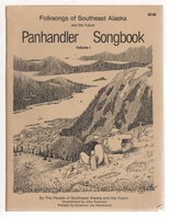 PANHANDLER'S SONGBOOK, Volume I: Folksongs of Southeast Alaska and the Yukon by By The People Of Southeast Alaska and the Yukon, Themselves; Barry Roderick, editor.