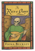 TO RUIN A QUEEN: An Ursula Blanchard Mystery at Queen Elizabeth I's Court. by Buckley, Fiona.