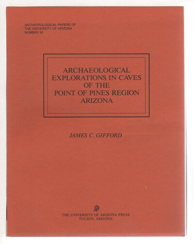 ARCHAEOLOGICAL EXPLORATIONS IN CAVES OF THE POINT OF PINES REGION ARIZONA. by Gifford, James C. (1927-1973)