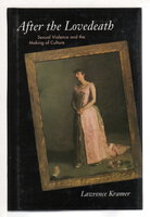 AFTER THE LOVEDEATH: Sexual Violence and the Making of Culture. by Kramer, Lawrence.