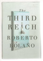 THE THIRD REICH. by Bolano, Roberto.