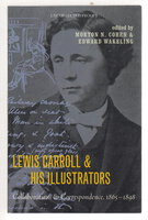 LEWIS CARROLL AND HIS ILLUSTRATORS: Collaborations & Correspondence, 1865-1898. by [Carroll, Lewis - Charles Dodgson, 1832-1898] Cohen, Morton N. and Edward Wakeling, editors.